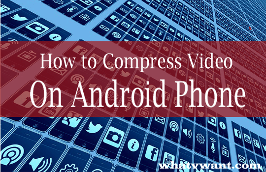 compress video on android phone