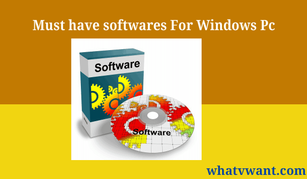 Must have softwares for Windows
