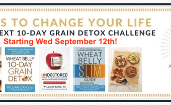 The next Wheat Belly 10-Day Grain Detox CHALLENGE begins Wed Sept 12th!