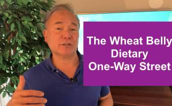 The Wheat Belly Dietary One-Way Street