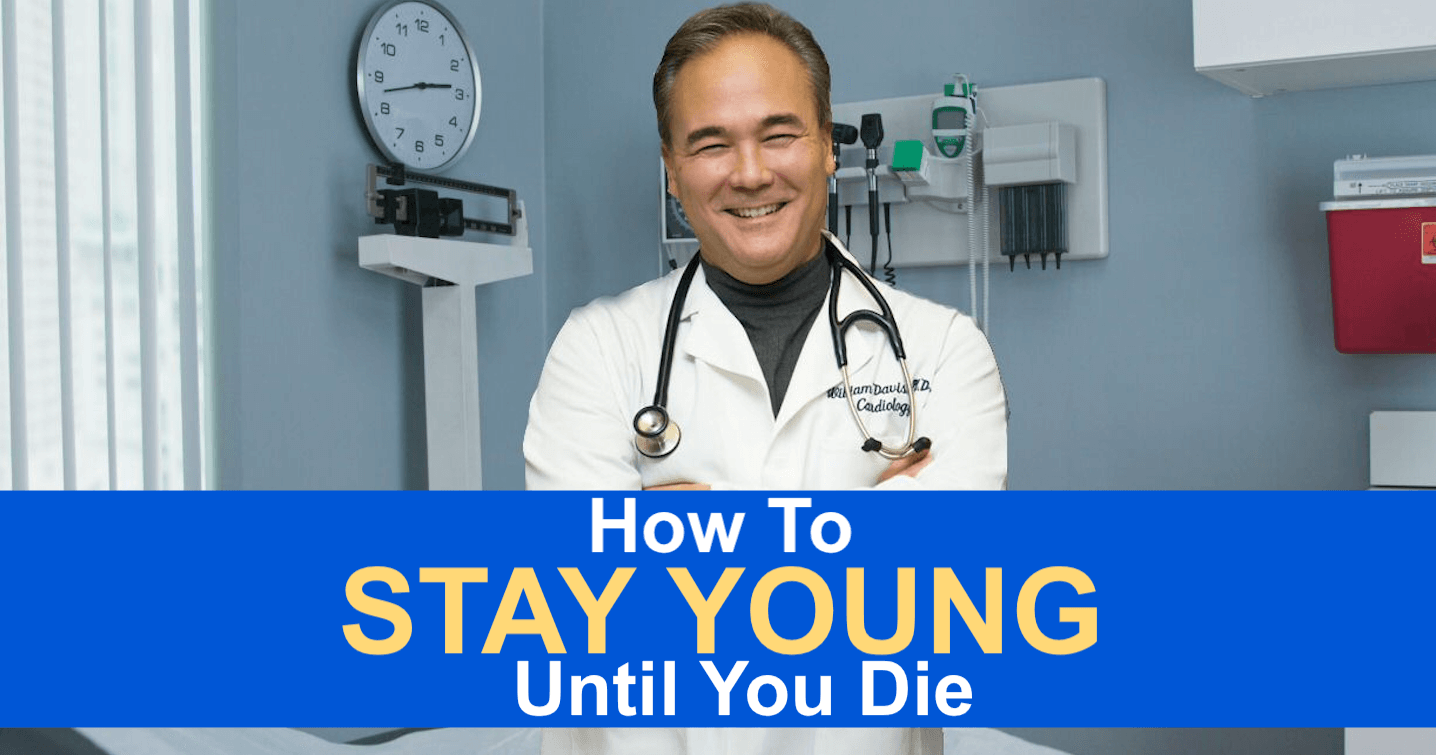 How To Stay Young Until You Die Dr William Davis