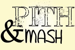 pith & mash