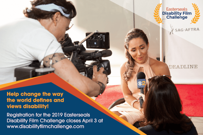 "Tamara Mena in wheelchair being filmed by a camera man. Text reads, ""Help change the way the world defines and views disability! Registration for the 2019 Easterseals Disability Film Challenge closes April 3 at www.disabilityfilmchallenge.com."