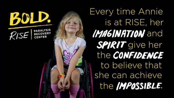 """A little girl with blond hair in a pink wheelchair. The image reads, """"Every time Annie is at RISE, her imagination and spirit give her the confidence to believe that she can achieve the impossible."""