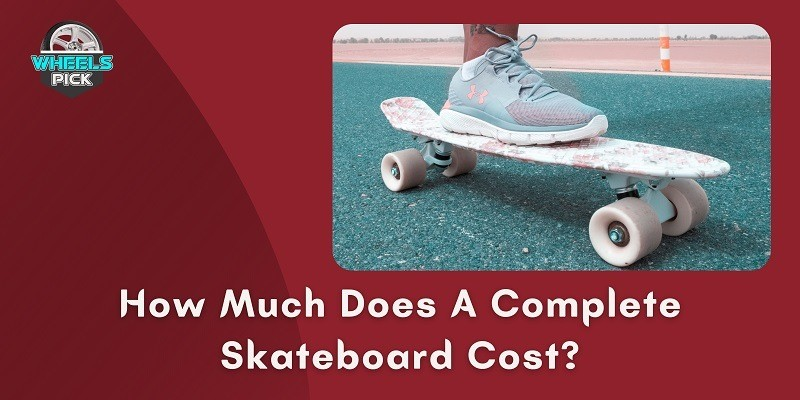 How Much Does A Complete Skateboard Cost