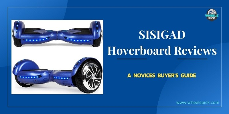 Sisigad Hoverboard Reviews