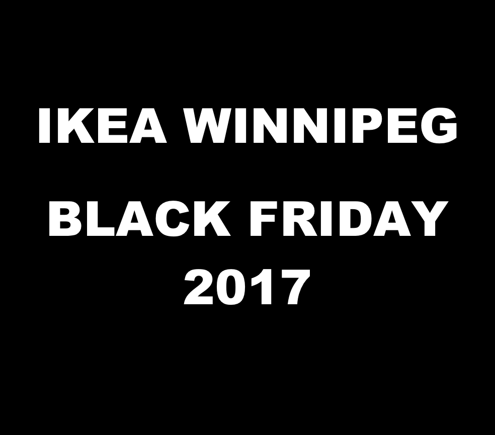 ikea winnipeg canada black friday deals 2017 when in winnipeg ywg. Black Bedroom Furniture Sets. Home Design Ideas