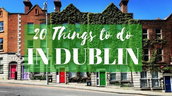 20 Things to do in Dublin - A Local Guide