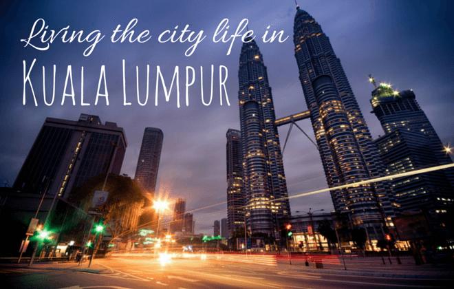 Living the city life in kuala lumpur