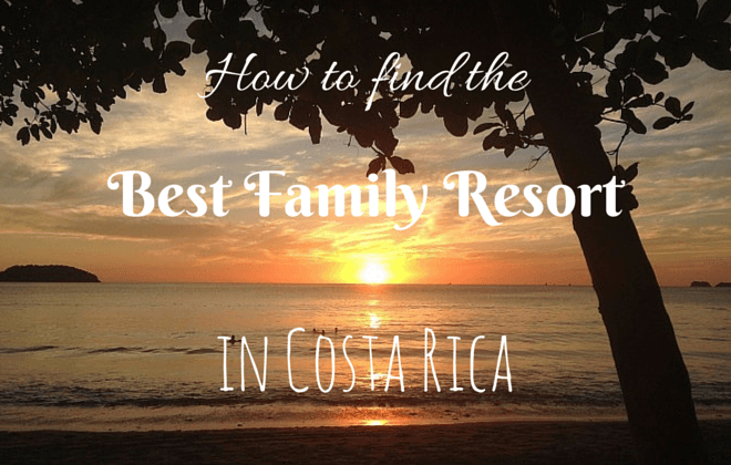 How to find the best family resort in Costa Rica
