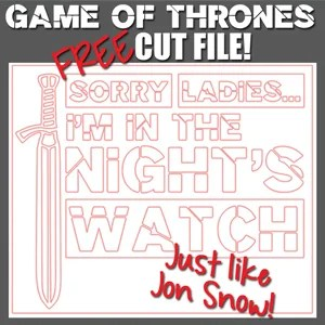 "Game of Thrones ""Sorry Ladies, I'm in the Night's Watch"" FREE Cut File"