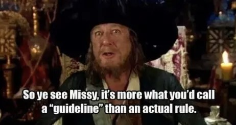 "So ye see Missy, it's more what you'd call a ""guideline"" than an actual rule."