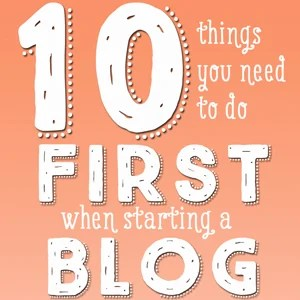 10 Things You Need To Do First When Starting a Blog | Where The Smiles Have Been