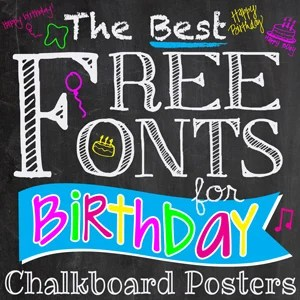 The BEST Free Fonts for Birthday Chalkboard Posters!