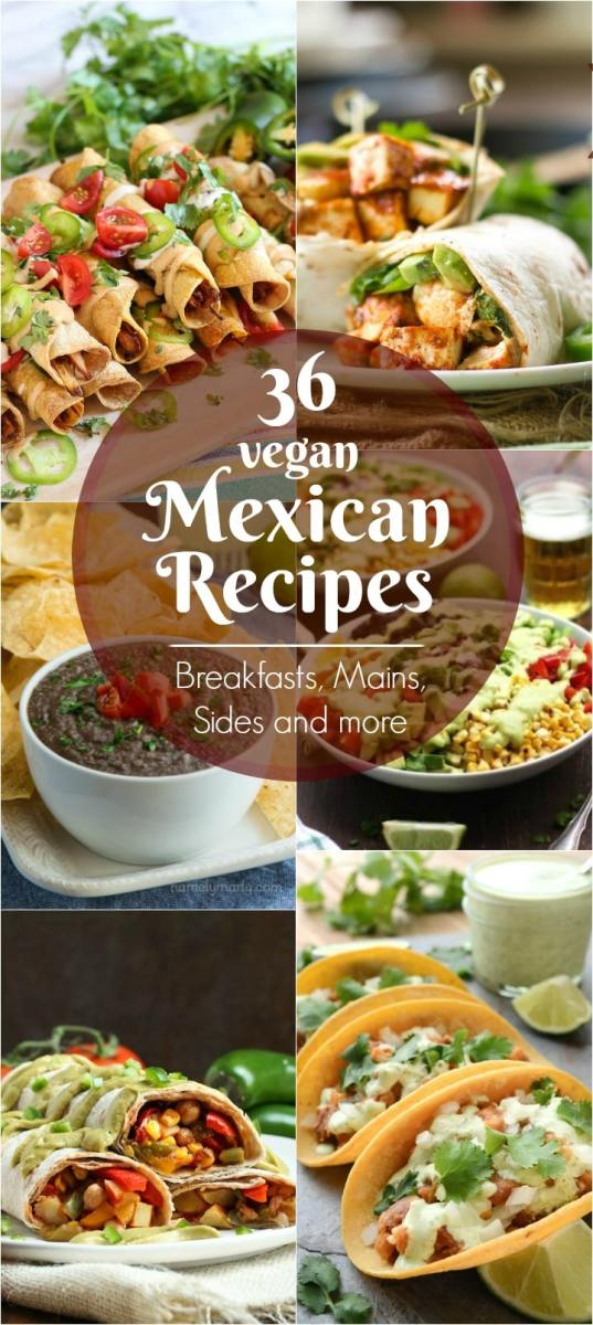36 Vegan Mexican Recipes - breakfasts, mains, sides and more