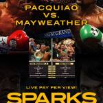 Watch Pacquiao vs Mayweather live pay per view at Sparks