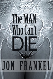 Jon Frankel's The Man Who Can't Die. BUY IT
