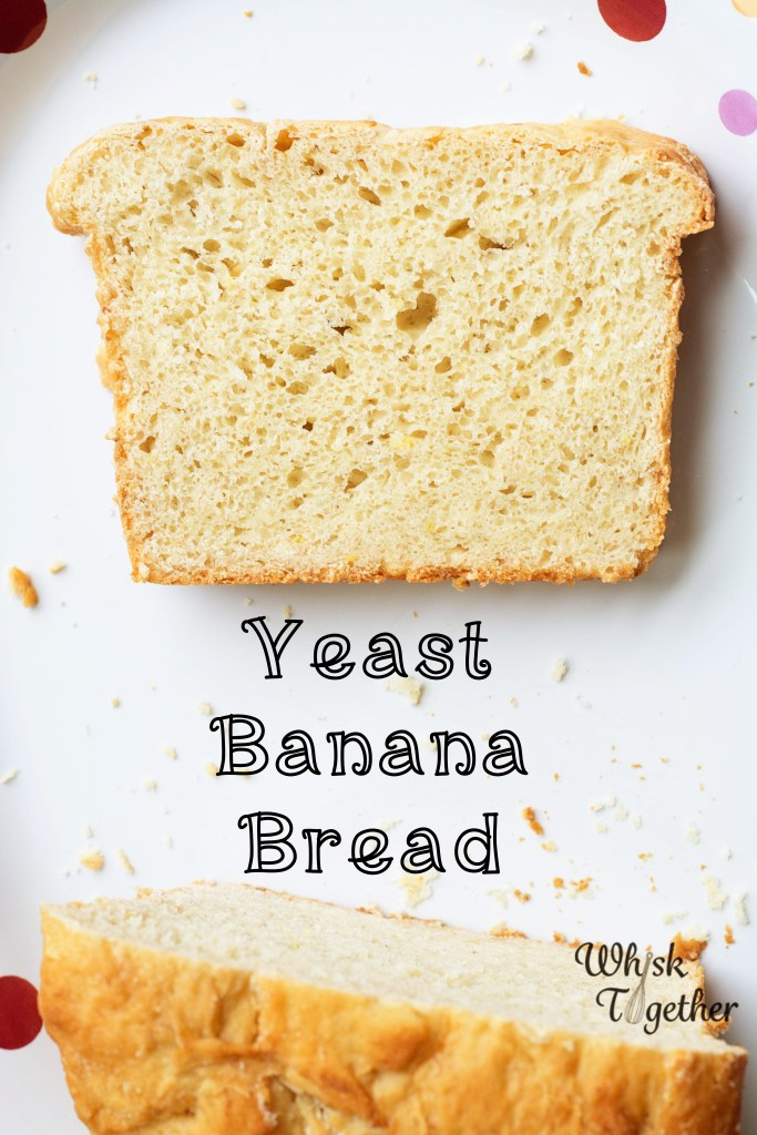 Yeasted Banana Bread-1941 on Whisk Together
