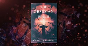 The Obsidian Psalm by Clayton Snyder