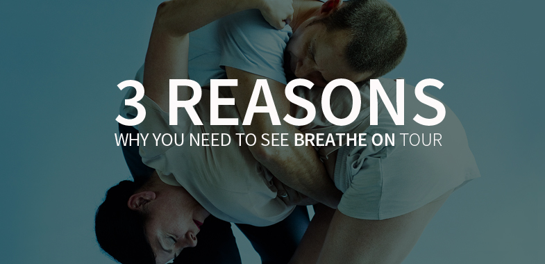 3 Reasons why you should come see Breathe on Tour