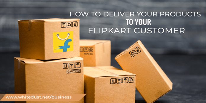 How To Deliver Your Products To Your Flipkart Customer?