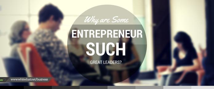 why some entrepreneurs are great leaders
