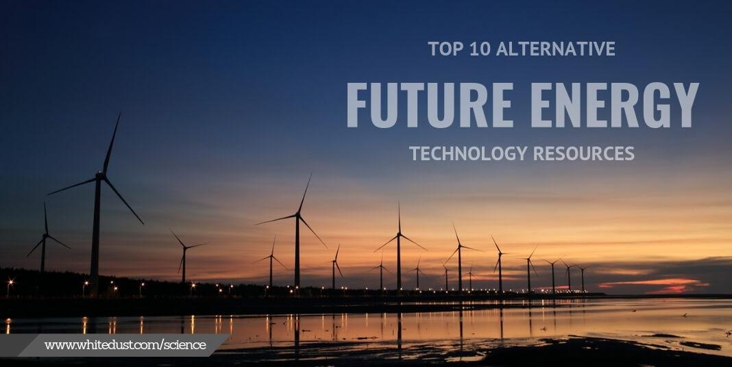 Top 10 Alternative Future Energy Resources   WHITEDUST