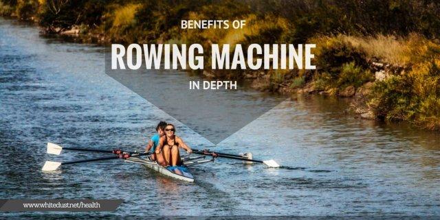 Benefits of Rowing Machine In Depth