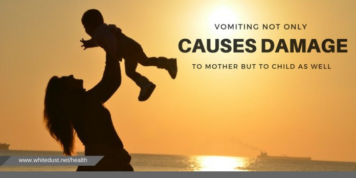 Vomiting not only causes damage to mother but to child as well