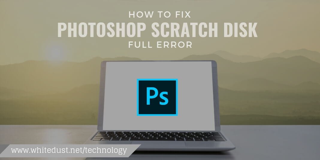 TIPS TO SOLVE PHOTOSHOP SCRATCH DISK FULL | WHITEDUST