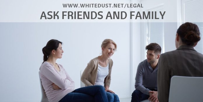 ask friends and family