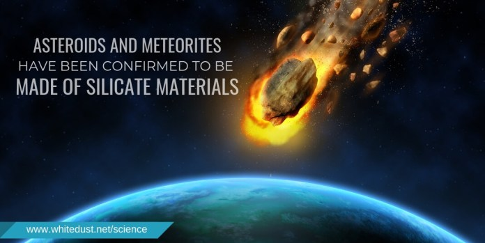 asteroids and meteorites have been confirmed to be made of Silicate materials