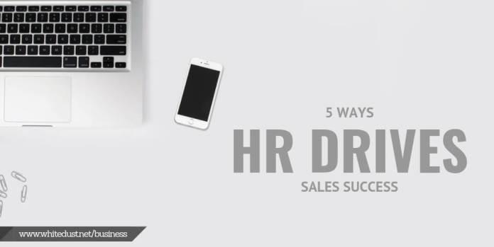 5 Ways HR Drives Sales Success