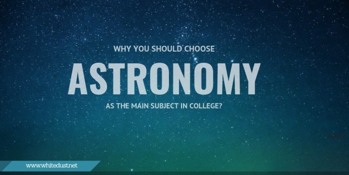 Why You Should Choose Astronomy as the Main Subject in College?