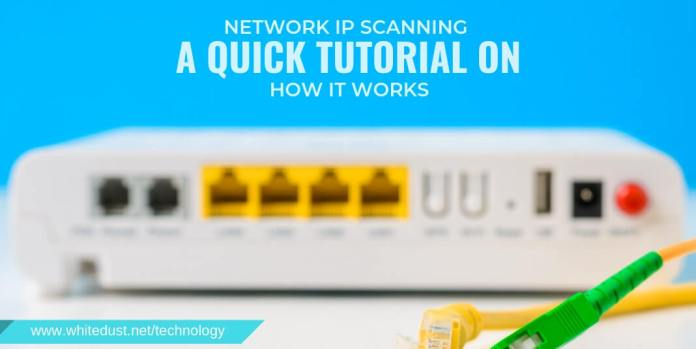 NETWORK IP SCANNING - A QUICK TUTORIAL ON HOW IT WORKS
