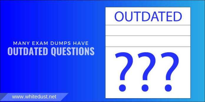 Many Exam Dumps have outdated Questions