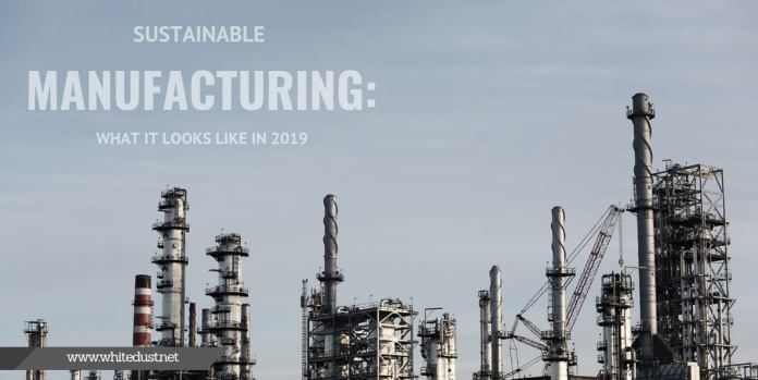 Sustainable Manufacturing: What It Looks Like in 2019