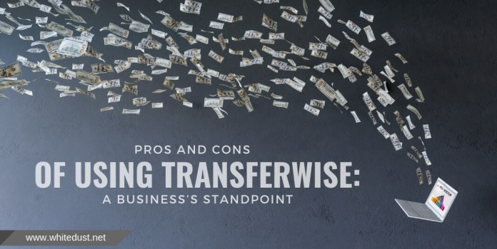 PROS AND CONS OF USING TRANSFERWISE: A BUSINESS'S STANDPOINT