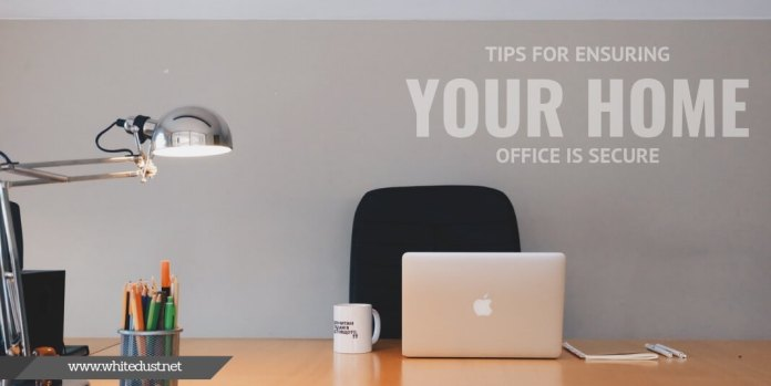Tips for Ensuring Your Home Office Is Secure