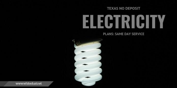 Texas No Deposit Electricity Plans: Same Day Service. No Credit Check