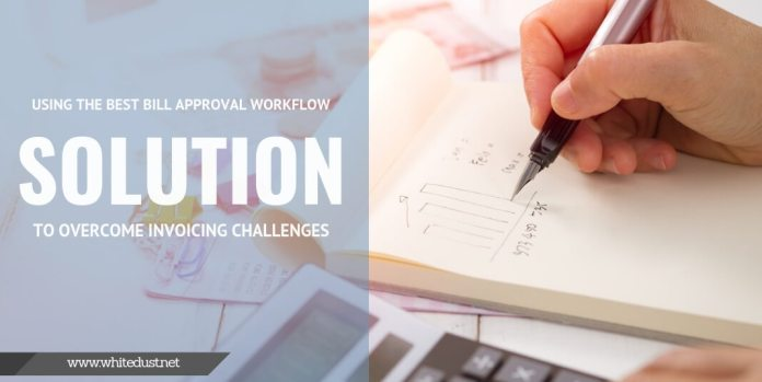 Using the Best Bill Approval Workflow Solution to Overcome Invoicing Challenges