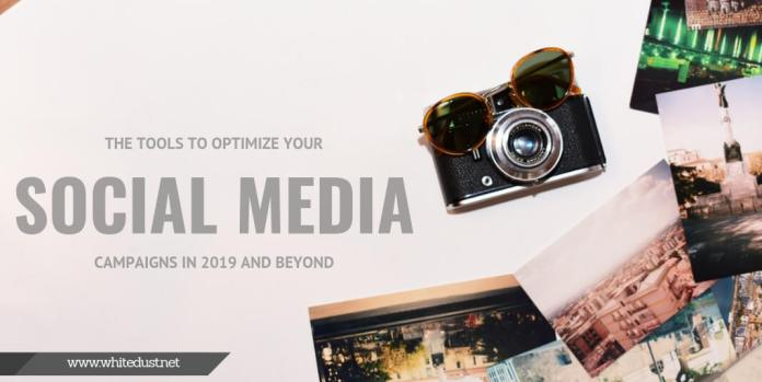 The Tools to Optimize Your Social Media Campaigns in 2019 and Beyond