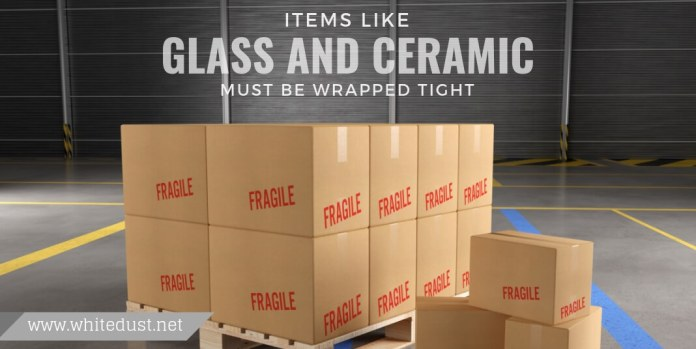 items like glass and ceramics must be wrapped tight