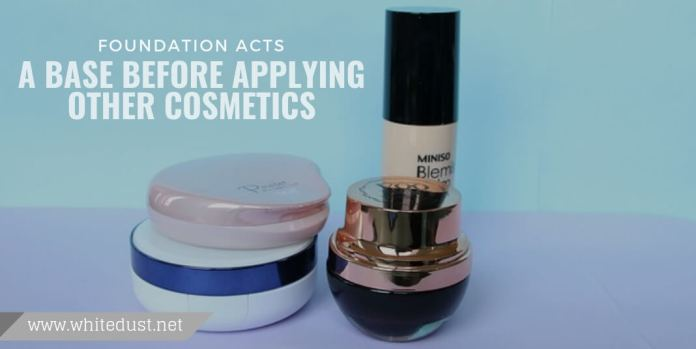 foundation acts a base before applying other cosmetics