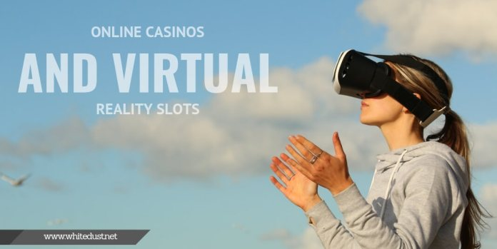 Online casinos and Virtual Reality slots