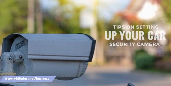 Tips on Setting Up Your Car Security Camera