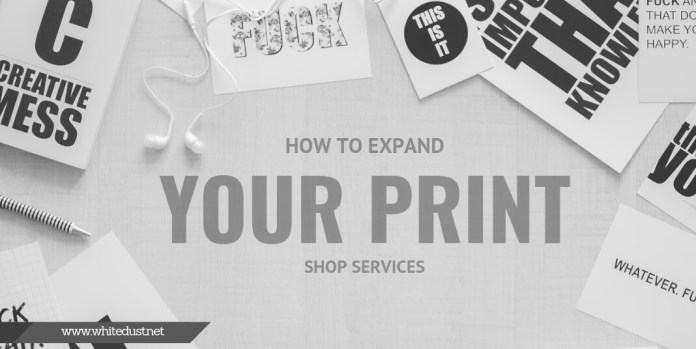 How To Expand Your Print Shop Services