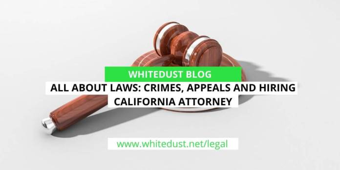 All About Laws: Crimes, Appeals and Hiring California Attorney