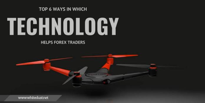 Top 6 ways in which technology helps forex traders