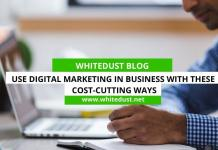 Use Digital Marketing in Business with These Cost-Cutting Ways